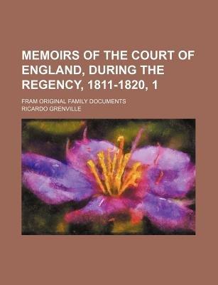 Memoirs of the Court of England, During the Regency, 1811-1820, 1; Fram Original Family Documents (Paperback): Ricardo Grenville