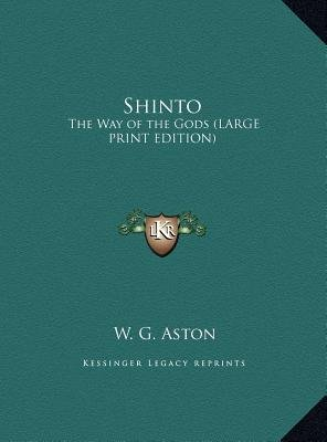 Shinto - The Way of the Gods (Large Print Edition) (Large print, Hardcover, large type edition): W. G Aston