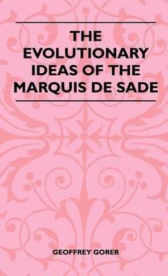 The Evolutionary Ideas Of The Marquis De Sade (Hardcover): Geoffrey Gorer