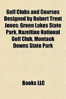 Golf Clubs and Courses Designed by Robert Trent Jones - Green Lakes State Park, Hazeltine National Golf Club, Montauk Downs...