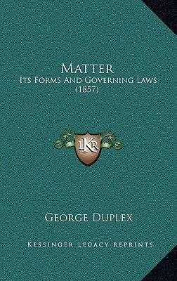Matter - Its Forms and Governing Laws (1857) (Paperback): George Duplex