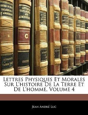 Lettres Physiques Et Morales Sur L'Histoire de La Terre Et de L'Homme, Volume 4 (French, Large print, Paperback,...