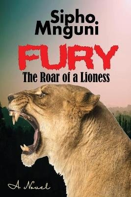Fury: The Roar of a Lioness (Paperback): Sipho Mnguni
