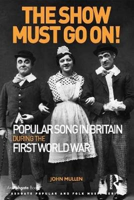 The Show Must Go On! Popular Song in Britain During the First World War (Electronic book text): John Mullen