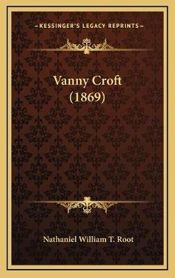 Vanny Croft (1869) Vanny Croft (1869) (Hardcover): Nathaniel William T Root