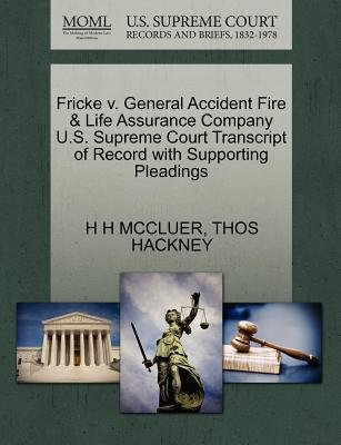 Fricke V. General Accident Fire & Life Assurance Company U.S. Supreme Court Transcript of Record with Supporting Pleadings...