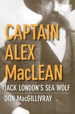 Captain Alex MacLean - Jack London's Sea Wolf (Electronic book text): Don MacGillivray