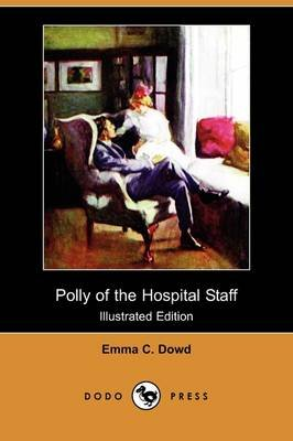Polly of the Hospital Staff (Illustrated Edition) (Dodo Press) (Paperback): Emma C. Dowd