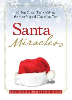 Santa Miracles - 50 True Stories that Celebrate the Most Magical Time of the Year (Paperback): Brad Steiger, Sherry Hansen...