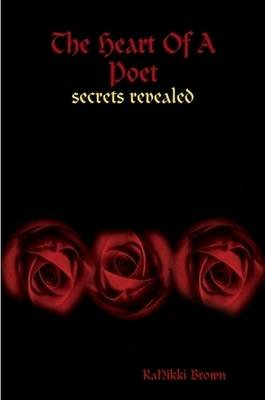 The Heart Of A Poet...Secrets Revealed (Paperback): RaNikki Brown