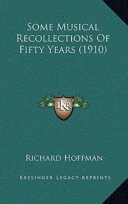 Some Musical Recollections of Fifty Years (1910) (Hardcover): Richard Hoffman