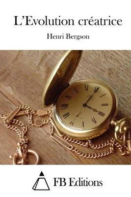 L'Evolution Cr atrice (French, Paperback): Henri Bergson