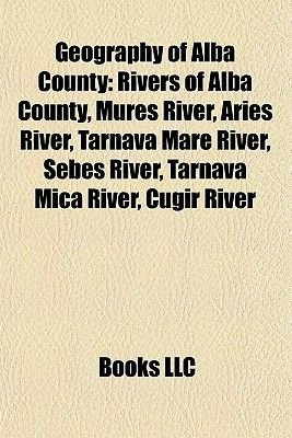 Geography of Alba County - Rivers of Alba County, Mure River, Arie River, Tarnava Mare River, Sebe River, Tarnava MIC River,...