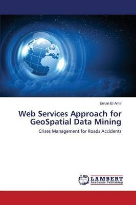 Web Services Approach for Geospatial Data Mining (Paperback): El Amir Eman