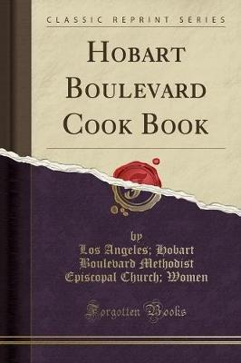 Hobart Boulevard Cook Book (Classic Reprint) (Paperback): Los Angeles Hobart Boulevard Met Women