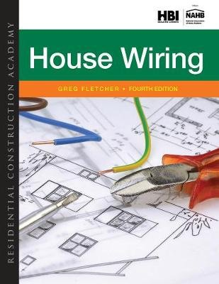 Residential Construction Academy - House Wiring (Hardcover, 4th edition): Gregory Fletcher