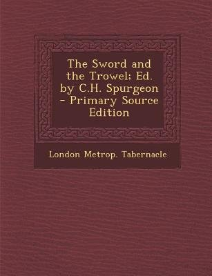 Sword and the Trowel; Ed. by C.H. Spurgeon (Paperback, Primary Source): London Metrop Tabernacle