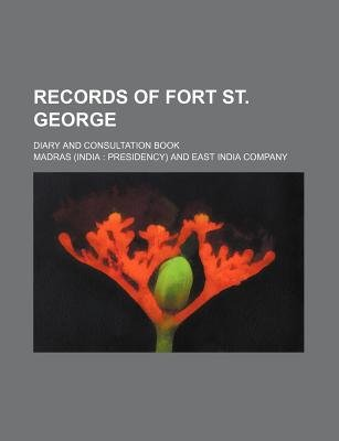 Records of Fort St. George; Diary and Consultation Book (Paperback): Madras
