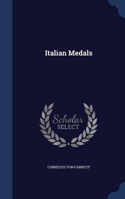 Italian Medals (Hardcover): Cornelius Von Fabriczy