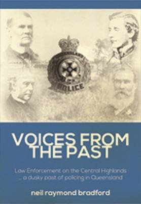 Voices from the Past - Law Enforcment in the Central Higlands Queensland (Paperback): Neil Raymond Bradford