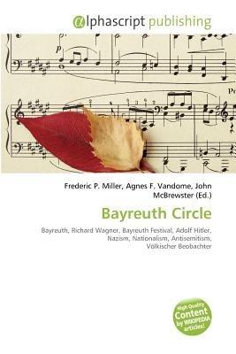 Bayreuth Circle (Paperback): Frederic P. Miller, Agnes F. Vandome, John McBrewster
