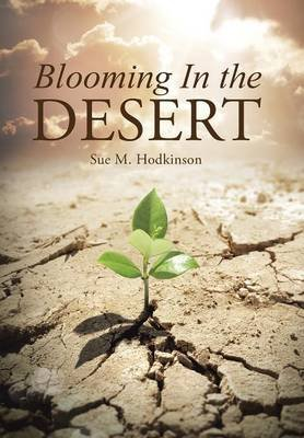 Blooming in the Desert (Hardcover): Sue M Hodkinson