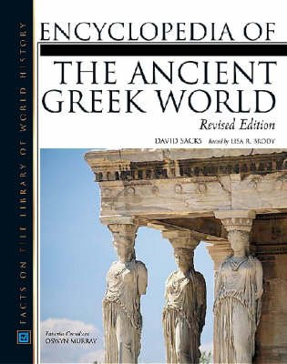 Encyclopedia of the Ancient Greek World (Hardcover, Revised edition): David Sacks, Oswyn Murray