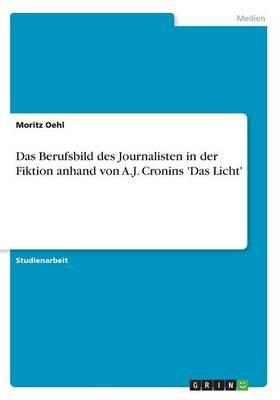 Das Berufsbild Des Journalisten in Der Fiktion Anhand Von A.J. Cronins 'Das Licht' (German, Paperback): Moritz Oehl
