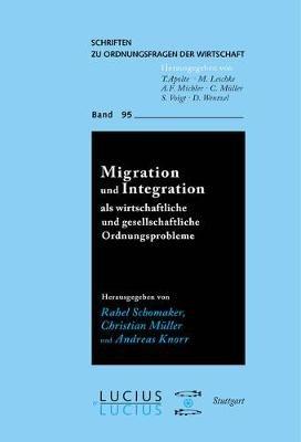Migration Und Integration ALS Wirtschaftliche Und Gesellschaftliche Ordnungsprobleme (German, Electronic book text): Rahel...