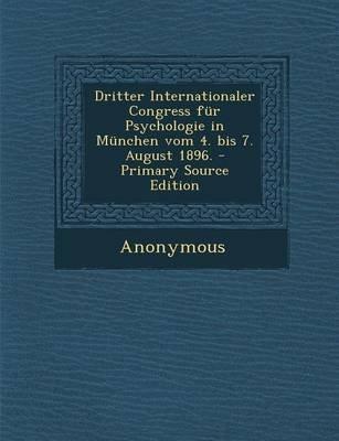 Dritter Internationaler Congress Fur Psychologie in Munchen Vom 4. Bis 7. August 1896. - Primary Source Edition (German,...