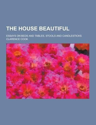 The House Beautiful Essays On Beds And Tables Stools And  The House Beautiful Essays On Beds And Tables Stools And Candlesticks  Paperback