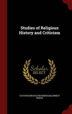 Studies of Religious History and Criticism (Hardcover): Octavius Brooks Frothingham, Ernest Renan