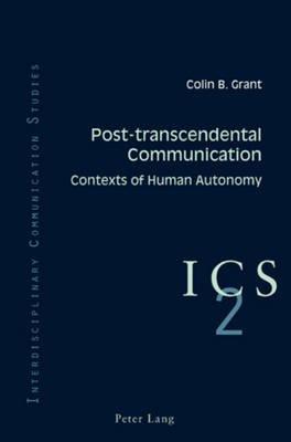 Post-transcendental Communication - Contexts of Human Autonomy (Paperback, New edition): Colin B. Grant