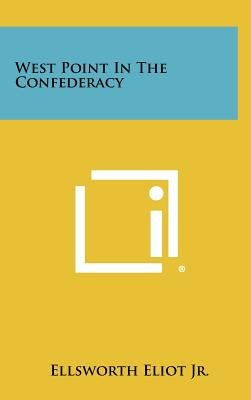 West Point in the Confederacy (Hardcover): Ellsworth Eliot Jr
