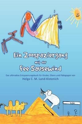 Ein Zoospaziergang Mit Der Fee Sausewind (German, Hardcover): Helga C M Land-Kistenich