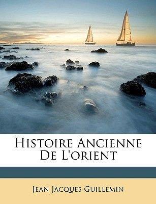 Histoire Ancienne de L'Orient (French, Paperback): Jean-Jacques Guillemin