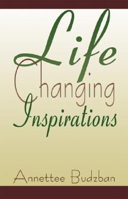Life Changing Inspirations (Hardcover): Annettee Budzban