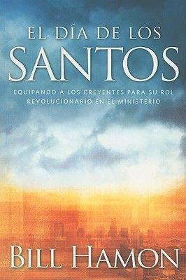 El Dia de los Santos - Equipando A los Creyentes Para su Rol Revolucionario en el Ministerio (Spanish, Paperback): Bill Hamon