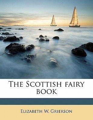 The Scottish Fairy Book (Paperback): Elizabeth W. Grierson