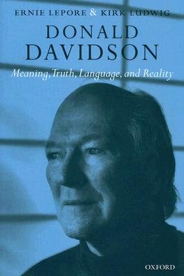 Donald Davidson - Meaning, Truth, Language, and Reality (Paperback, New edition): Ernie Lepore, Kirk Ludwig
