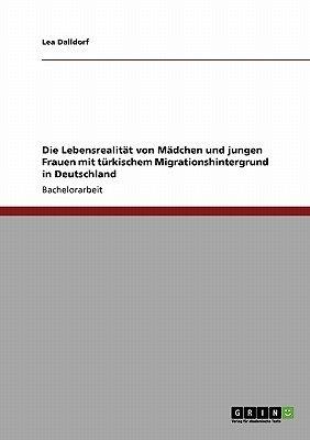 Die Lebensrealitat Von Madchen Und Jungen Frauen Mit Turkischem Migrationshintergrund in Deutschland (German, Paperback): Lea...