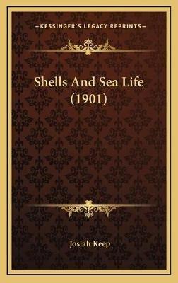 Shells and Sea Life (1901) (Hardcover): Josiah Keep