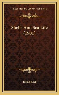 Shells and Sea Life (1901) (Hardcover): Josiah Keep