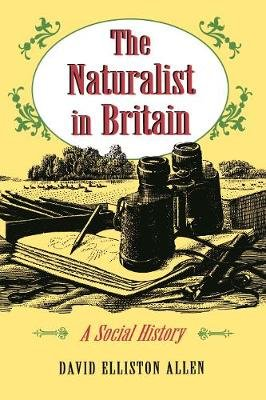 The Naturalist in Britain - A Social History (Paperback, Revised edition): David Elliston Allen