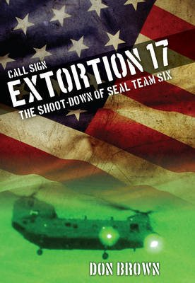 Call Sign Extortion 17 - The Shoot-Down of Seal Team Six (Electronic book text): Don Brown