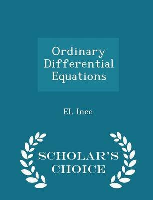 Ordinary Differential Equations - Scholar's Choice Edition (Paperback): E.L. Ince