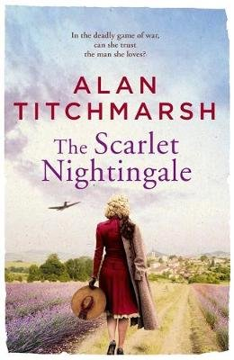The Scarlet Nightingale - The thrilling wartime love story by national treasure Alan Titchmarsh (Hardcover): Alan Titchmarsh