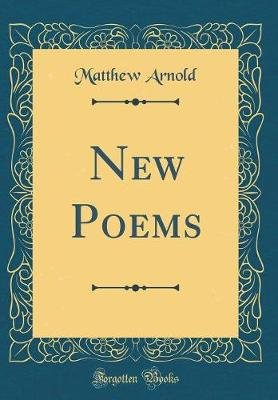 New Poems (Classic Reprint) (Hardcover): Matthew Arnold