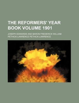 The Reformers' Year Book Volume 1901 (Paperback): Joseph Edwards