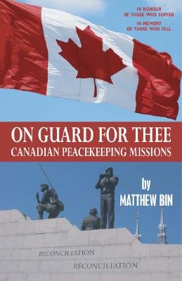 On Guard for Thee: Canadian Peacekeeping Missions (Paperback): Matthew Bin